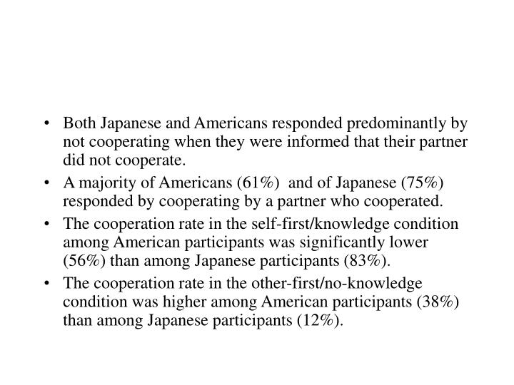 Both Japanese and Americans responded predominantly by not cooperating when they were informed that their partner did not cooperate.