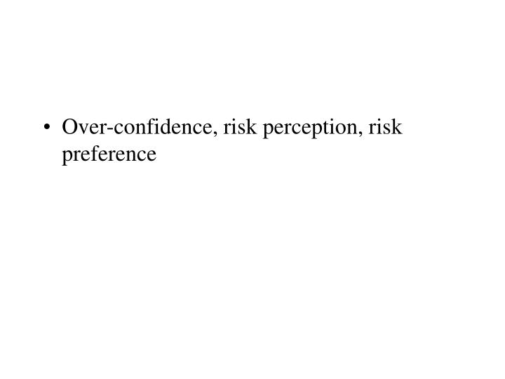Over-confidence, risk perception, risk preference