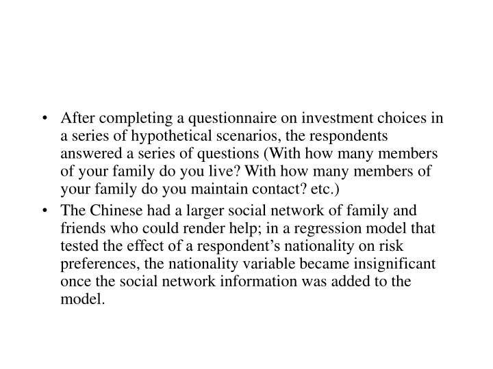 After completing a questionnaire on investment choices in a series of hypothetical scenarios, the respondents answered a series of questions (With how many members of your family do you live? With how many members of your family do you maintain contact? etc.)