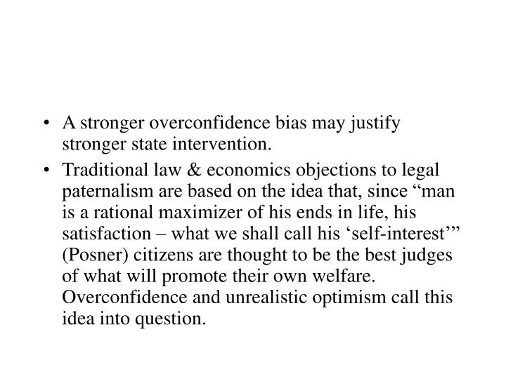 A stronger overconfidence bias may justify stronger state intervention.