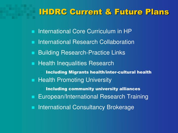 IHDRC Current & Future Plans