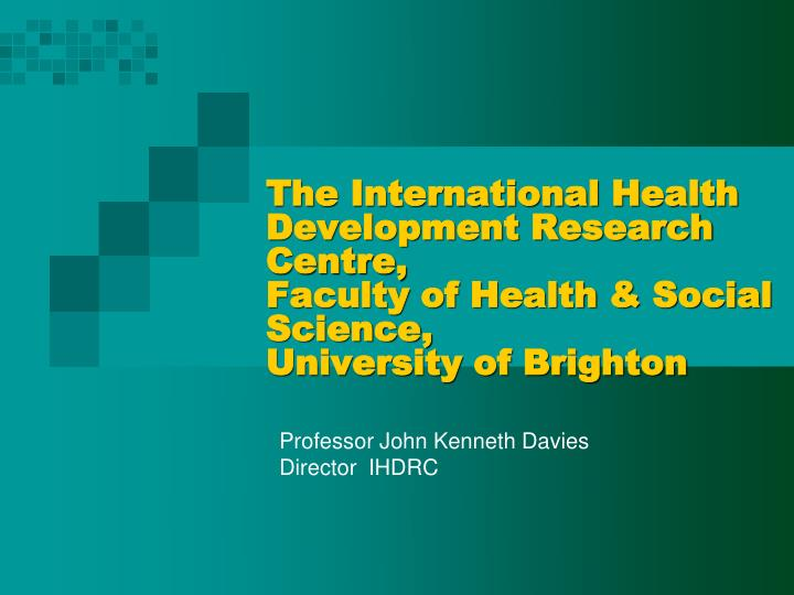 The International Health Development Research Centre,