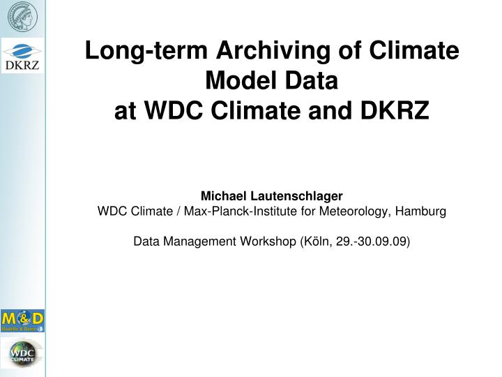 Long term archiving of climate model data at wdc climate and dkrz