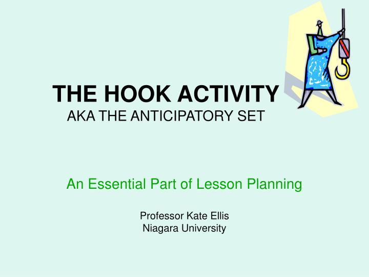 the hook activity aka the anticipatory set