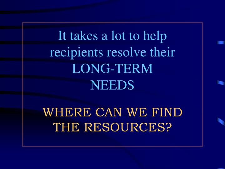 It takes a lot to help    recipients resolve their