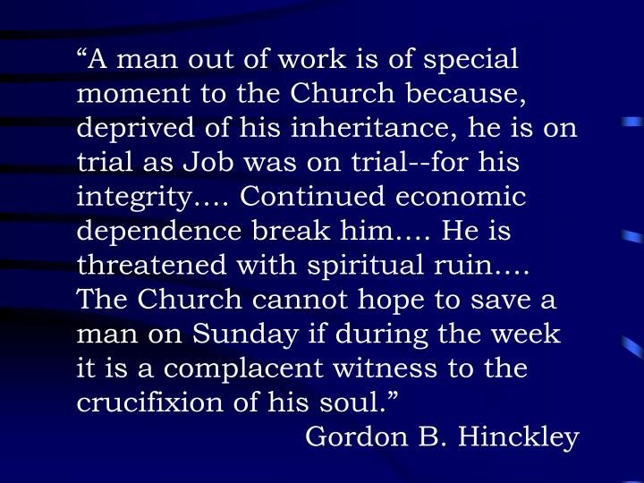 """A man out of work is of special moment to the Church because, deprived of his inheritance, he is on trial as Job was on trial--for his integrity…. Continued economic dependence break him…. He is threatened with spiritual ruin…. The Church cannot hope to save a man on Sunday if during the week it is a complacent witness to the crucifixion of his soul."""