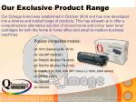 our exclusive product range