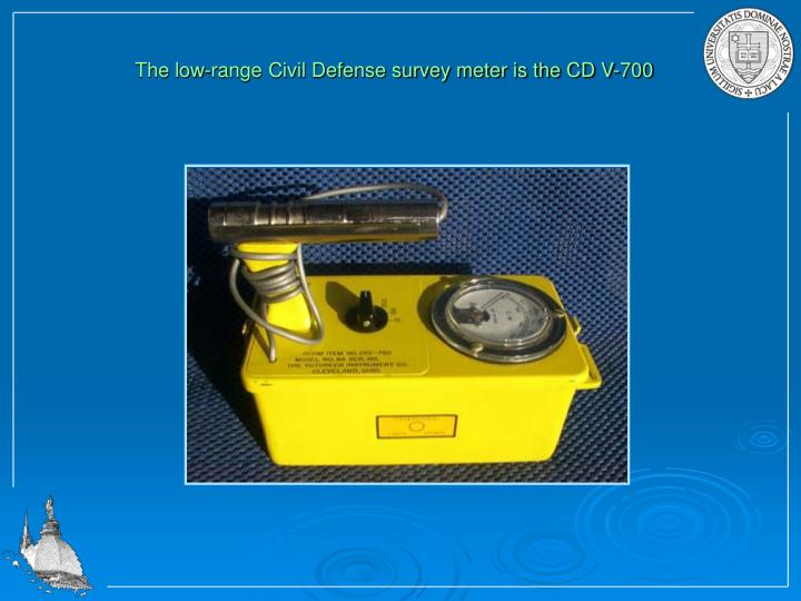 The low-range Civil Defense survey meter is the CD V-700