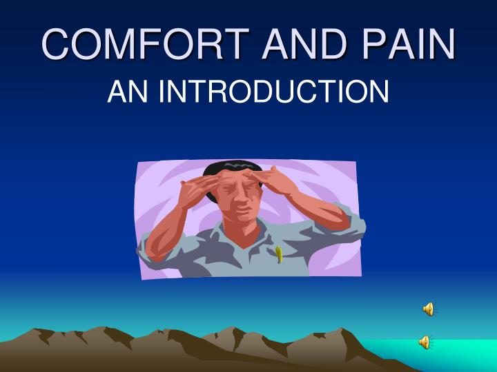 COMFORT AND PAIN