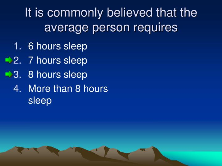 It is commonly believed that the average person requires