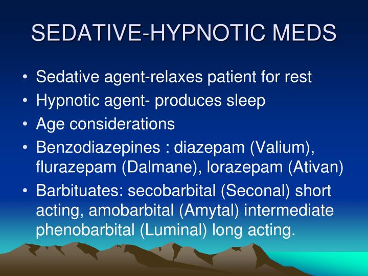 SEDATIVE-HYPNOTIC MEDS
