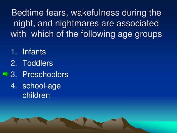 Bedtime fears, wakefulness during the night, and nightmares are associated with  which of the follow...
