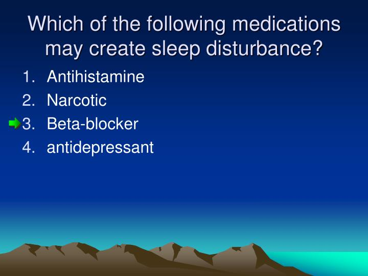 Which of the following medications may create sleep disturbance