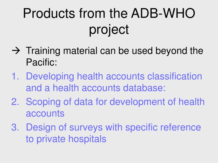 Products from the ADB-WHO project