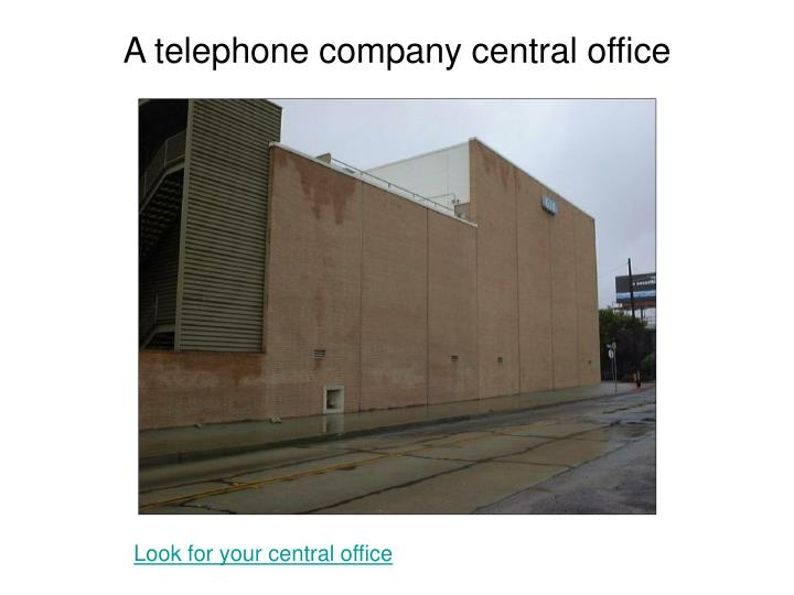 A telephone company central office