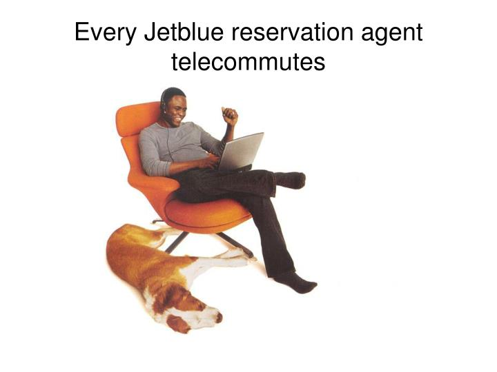 Every Jetblue reservation agent telecommutes