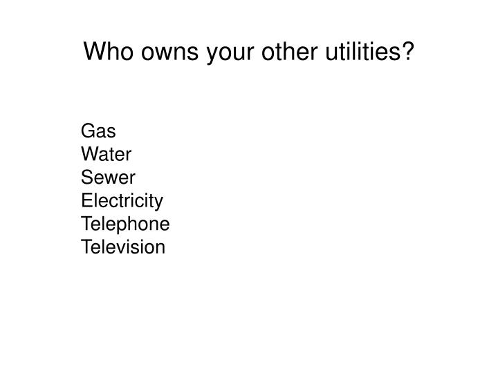 Who owns your other utilities?