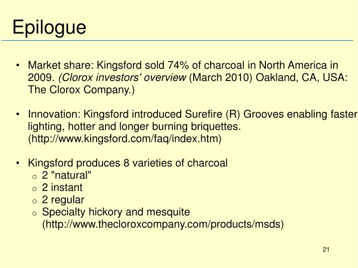Market share: Kingsford sold 74% of charcoal in North America in 2009.