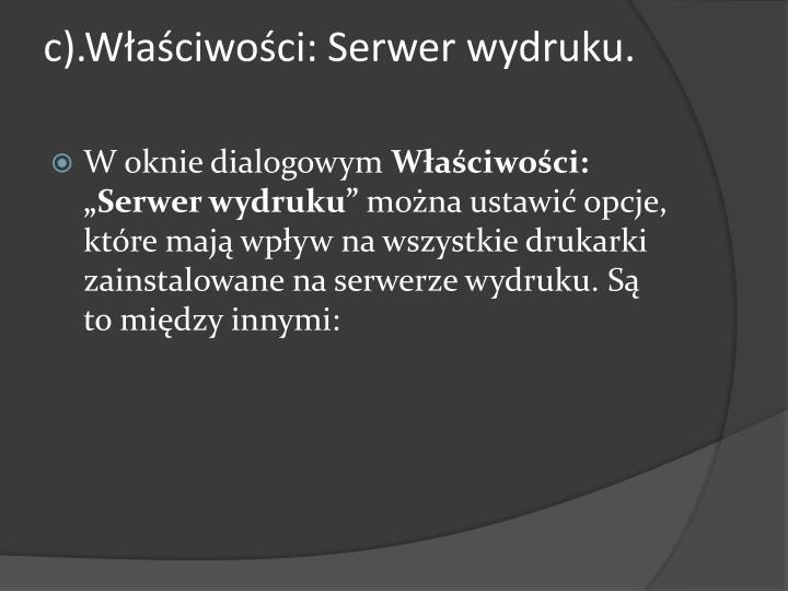 c).Właściwości: Serwer wydruku.