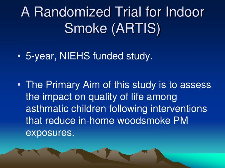 A Randomized Trial for Indoor Smoke (ARTIS)