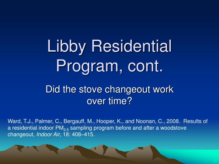 Libby Residential Program, cont.