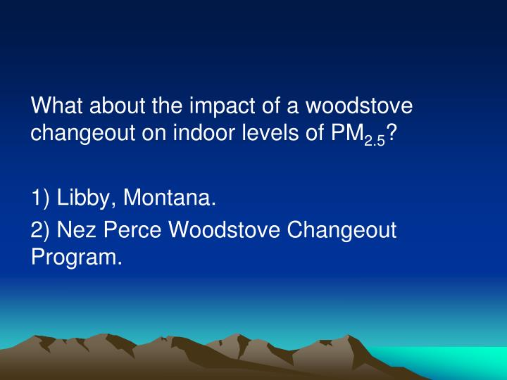 What about the impact of a woodstove changeout on indoor levels of PM