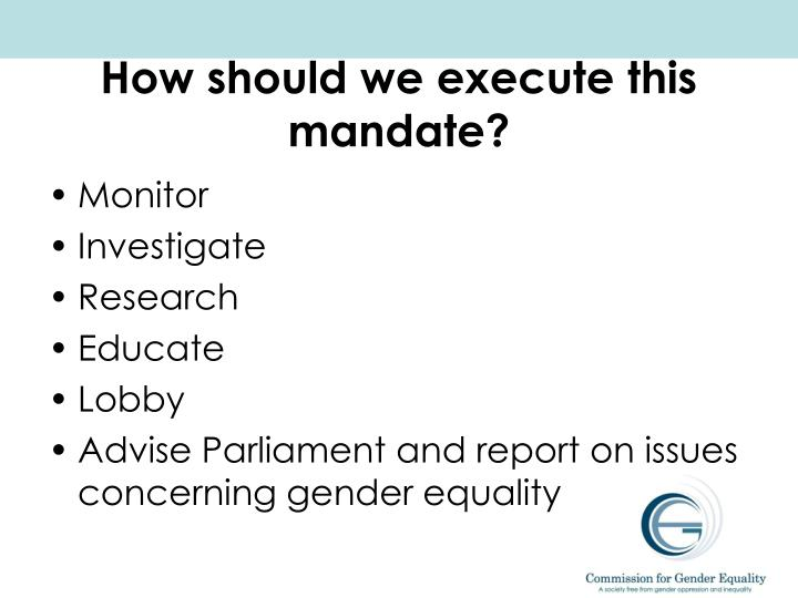 How should we execute this mandate?