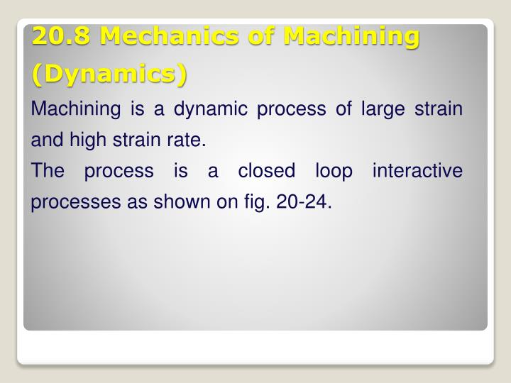 Machining is a dynamic process of large strain and high strain rate.
