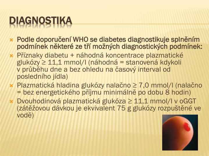 Podle doporučení WHO se diabetes diagnostikuje splněním podmínek některé ze tří možných diagnostických podmínek: