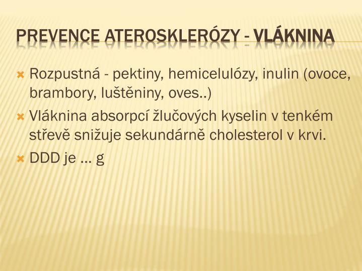 Rozpustná - pektiny, hemicelulózy, inulin (ovoce, brambory, luštěniny, oves..)
