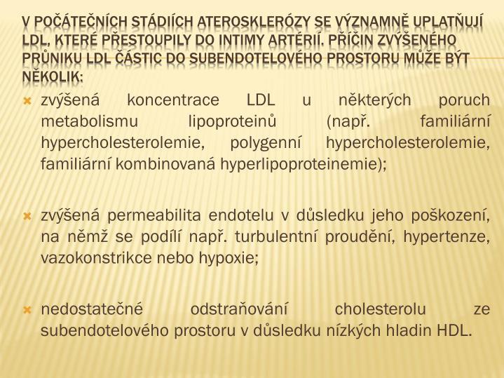 zvýšená koncentrace LDL u některých poruch metabolismulipoproteinů(např. familiární hypercholesterolemie, polygenní hypercholesterolemie, familiární kombinovaná hyperlipoproteinemie);