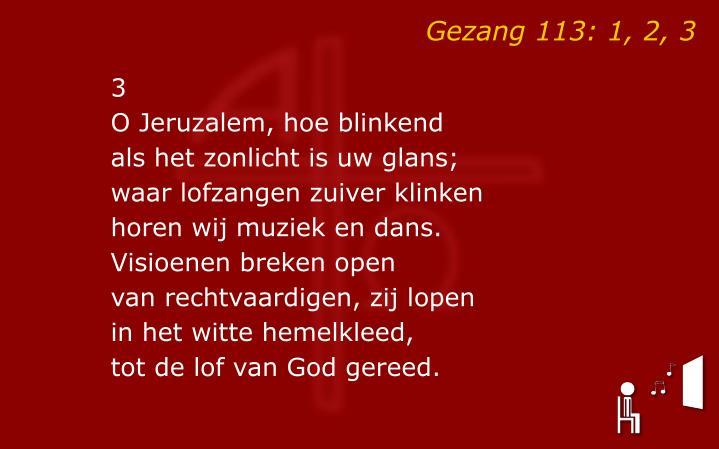Gezang 113: 1, 2, 3