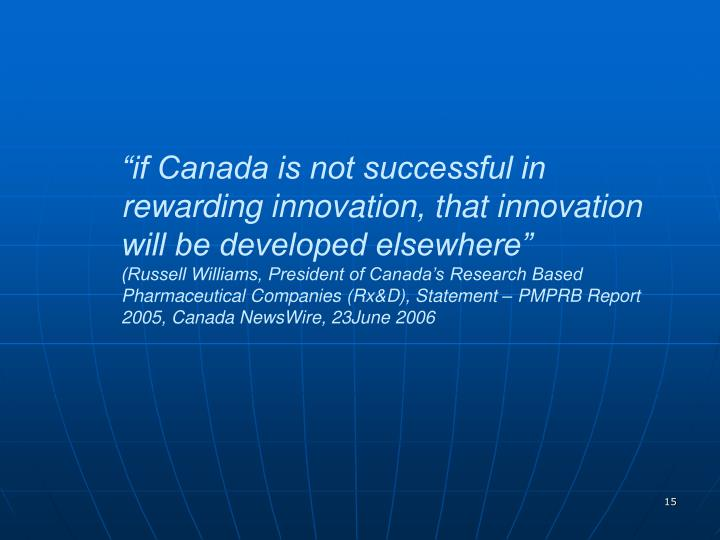 if Canada is not successful in rewarding innovation, that innovation will be developed elsewhere