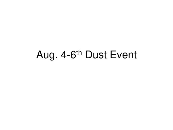 Aug 4 6 th dust event