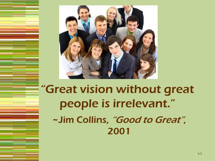 """Great vision without great people is irrelevant."""