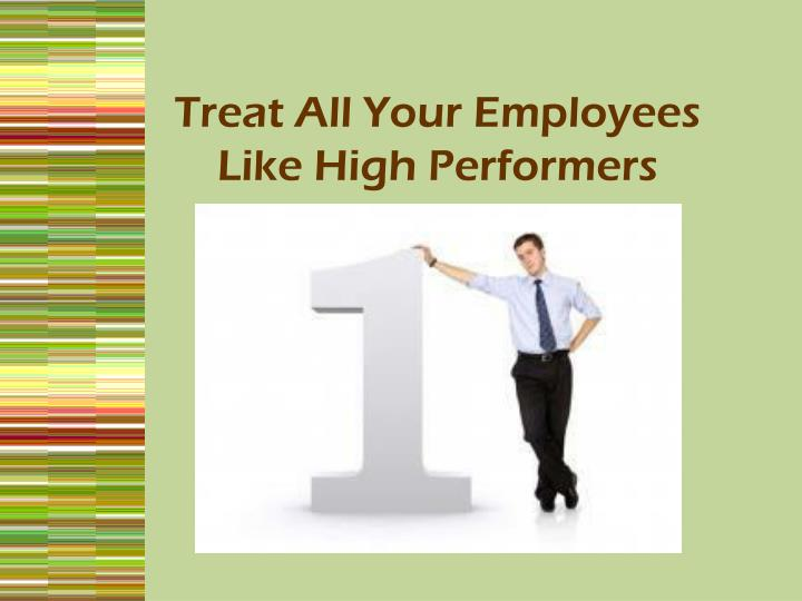 Treat All Your Employees Like High Performers