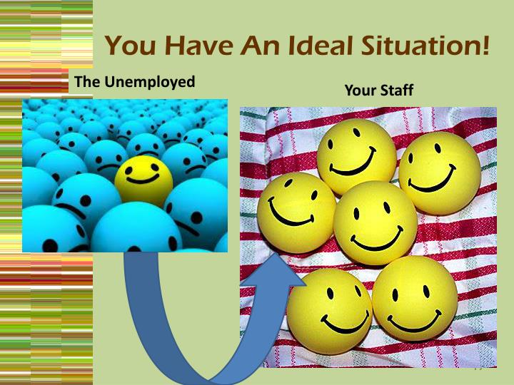 You Have An Ideal Situation!