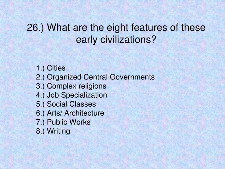 26.) What are the eight features of these early civilizations?