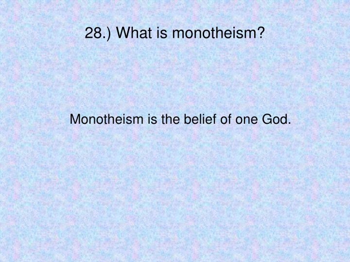 28.) What is monotheism?