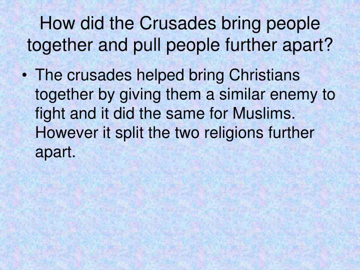 How did the Crusades bring people together and pull people further apart?