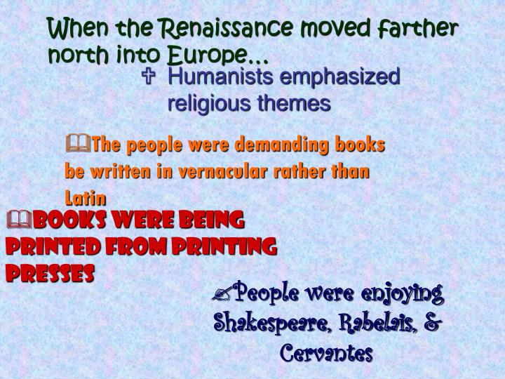 When the Renaissance moved farther north into Europe…
