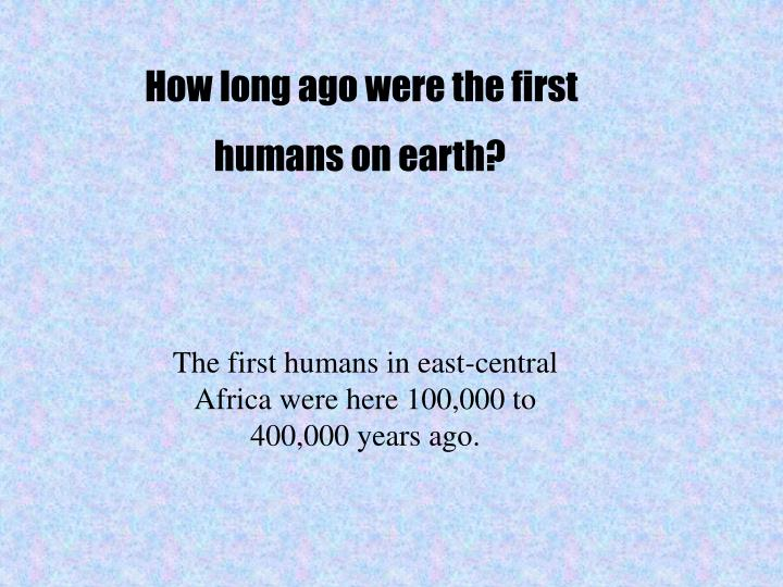 How long ago were the first