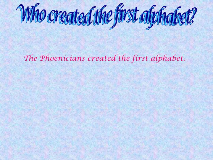 Who created the first alphabet?