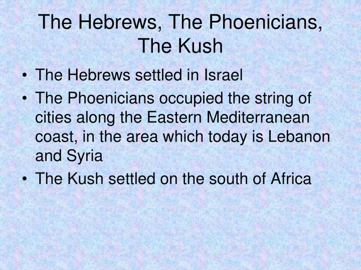 The Hebrews, The Phoenicians, The Kush