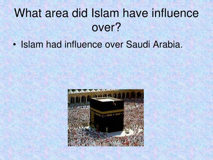 What area did Islam have influence over?