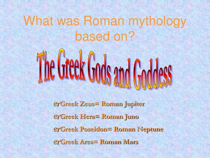 What was Roman mythology based on?