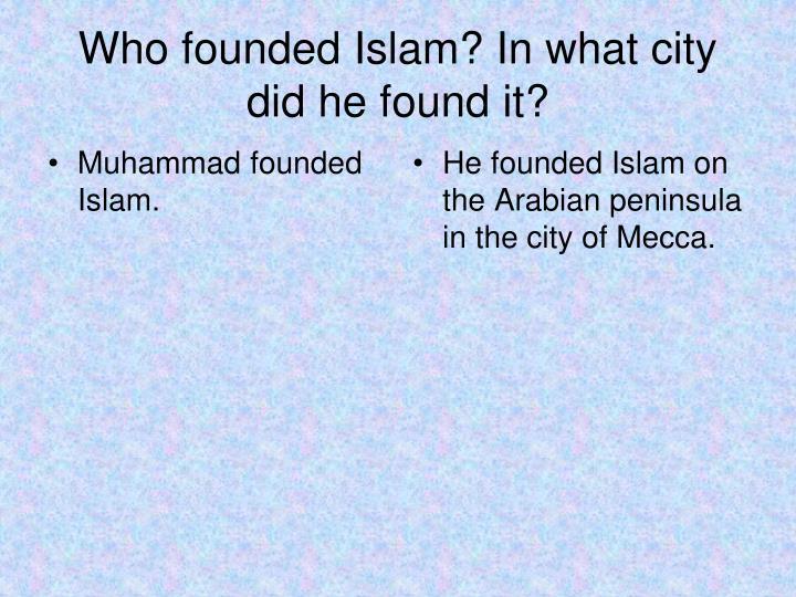 Muhammad founded Islam.