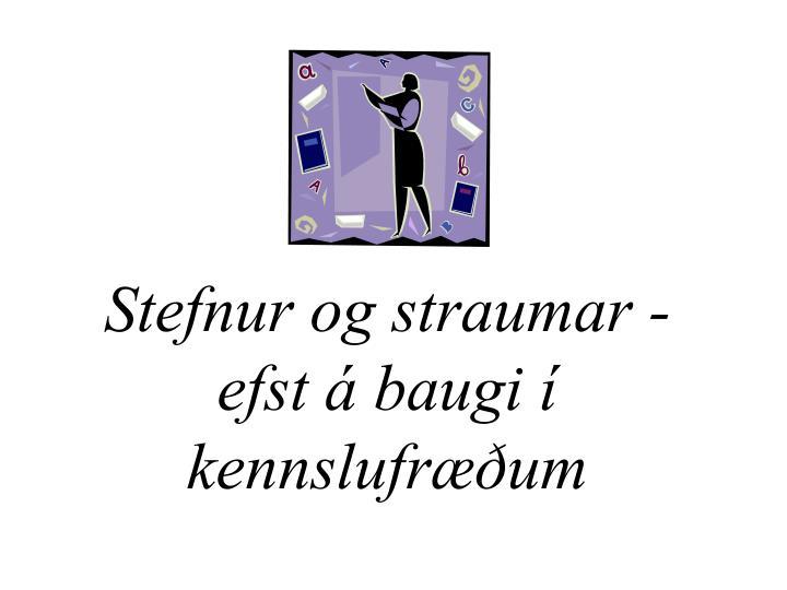 Stefnur og straumar - efst á baugi