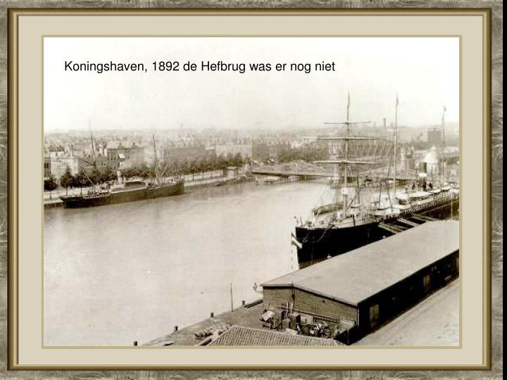 Koningshaven, 1892 de Hefbrug was er nog niet