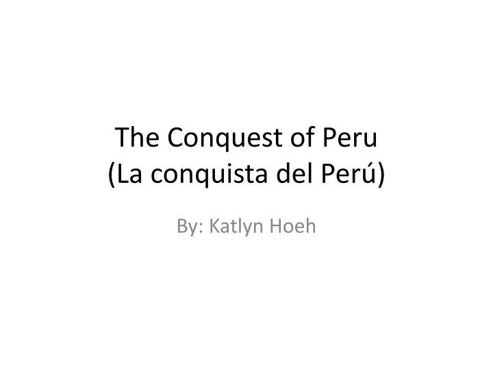 The conquest of peru la conquista del per